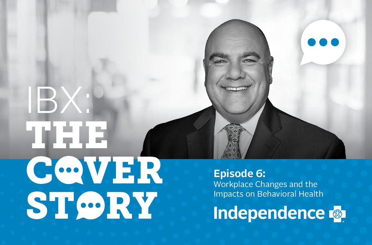 Graphic reading IBX: The Cover Story Episode 6: Workplace Changes and the Impacts on Behavioral Health